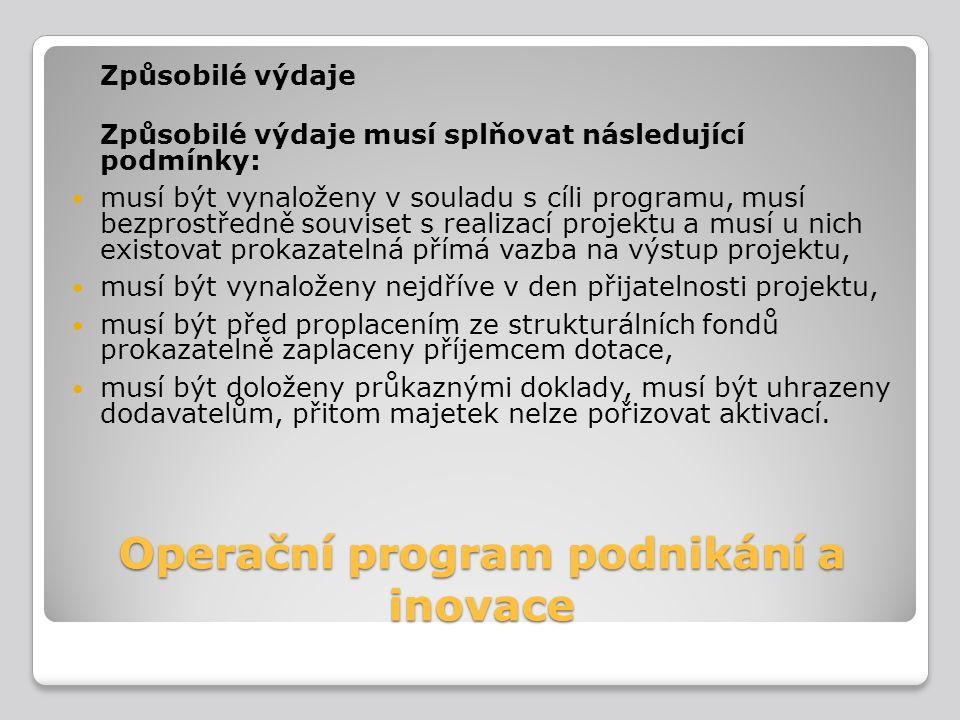 Operační program podnikání a inovace Způsobilé výdaje Způsobilé výdaje musí splňovat následující podmínky: musí být vynaloženy v souladu s cíli progra