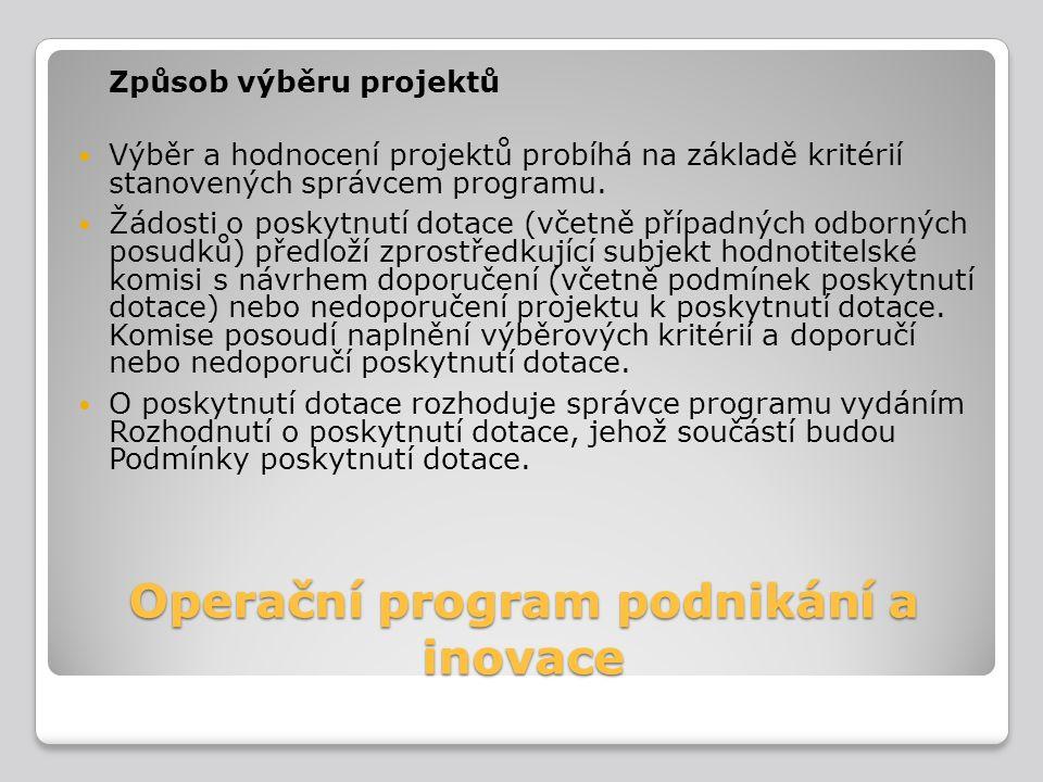 Operační program podnikání a inovace Způsob výběru projektů Výběr a hodnocení projektů probíhá na základě kritérií stanovených správcem programu. Žádo