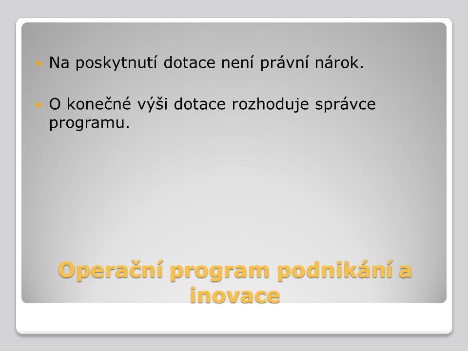 Operační program podnikání a inovace Na poskytnutí dotace není právní nárok. O konečné výši dotace rozhoduje správce programu.