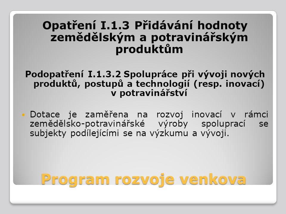 Program rozvoje venkova Opatření I.1.3 Přidávání hodnoty zemědělským a potravinářským produktům Podopatření I.1.3.2 Spolupráce při vývoji nových produ