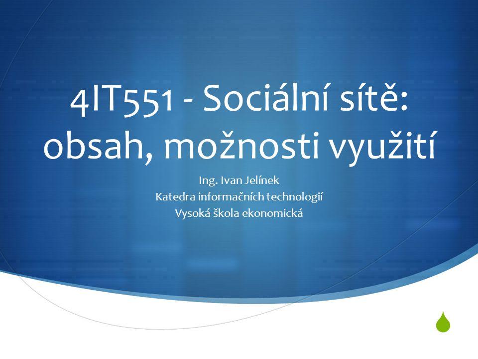  4IT551 - Sociální sítě: obsah, možnosti využití Ing.