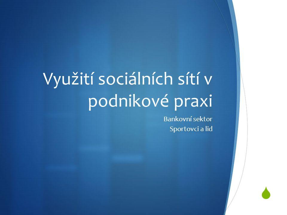  Využití sociálních sítí v podnikové praxi Bankovní sektor Sportovci a lid