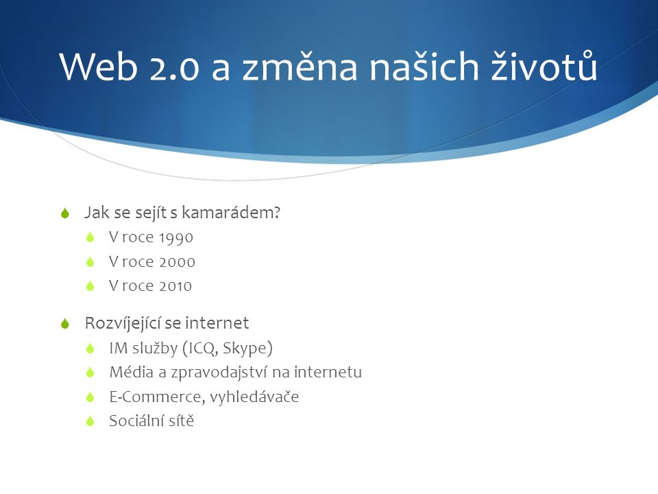 Web 2.0 a změna našich životů  Jak se sejít s kamarádem.