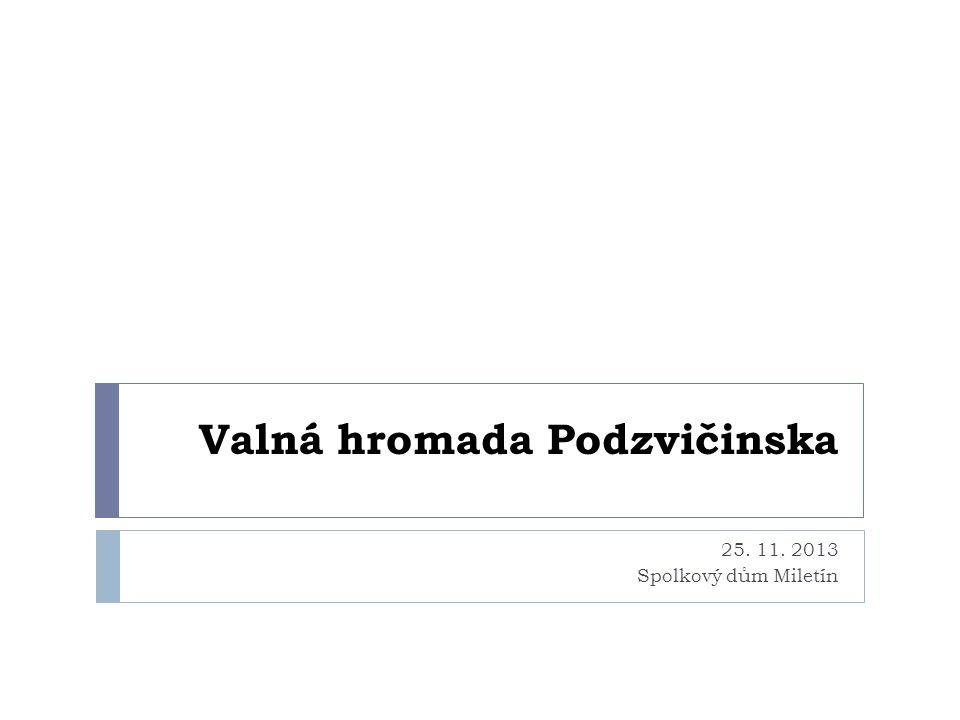 Valná hromada Podzvičinska 25. 11. 2013 Spolkový dům Miletín