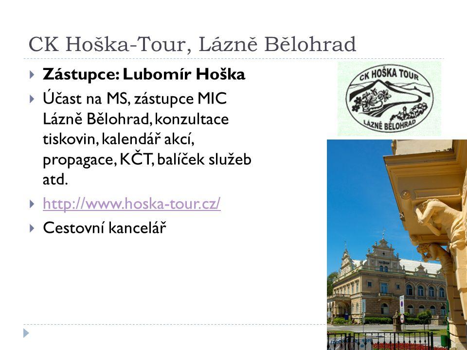CK Hoška-Tour, Lázně Bělohrad  Zástupce: Lubomír Hoška  Účast na MS, zástupce MIC Lázně Bělohrad, konzultace tiskovin, kalendář akcí, propagace, KČT, balíček služeb atd.