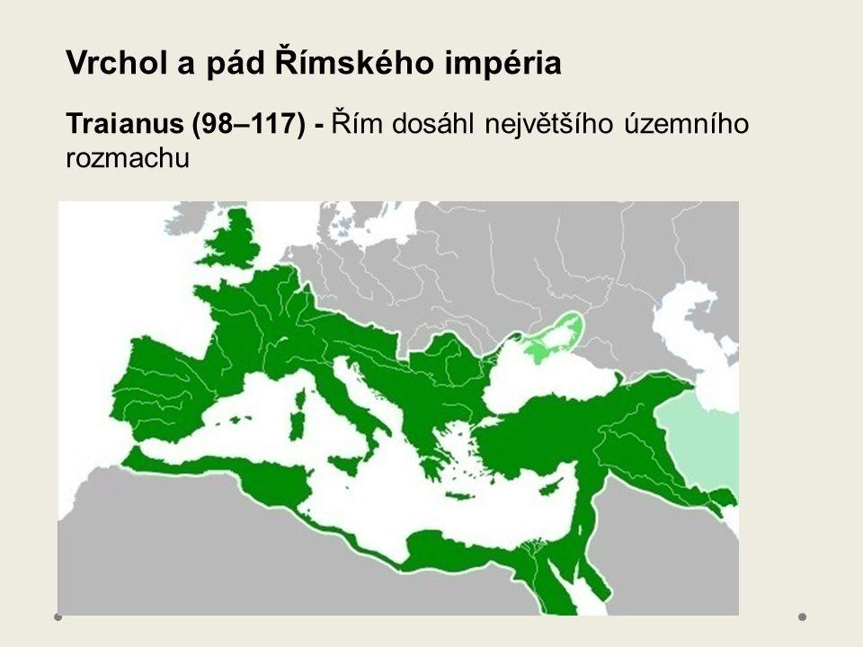 Vrchol a pád Římského impéria Traianus (98–117) - Řím dosáhl největšího územního rozmachu