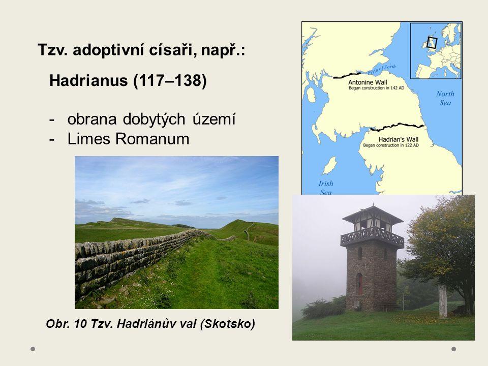 Tzv. adoptivní císaři, např.: Obr. 10 Tzv. Hadriánův val (Skotsko) Hadrianus (117–138) -obrana dobytých území -Limes Romanum