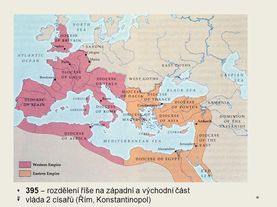 395 ‒ rozdělení říše na západní a východní část vláda 2 císařů (Řím, Konstantinopol)