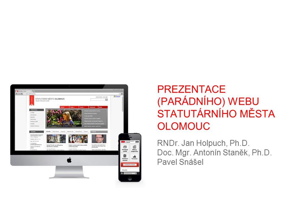 PREZENTACE (PARÁDNÍHO) WEBU STATUTÁRNÍHO MĚSTA OLOMOUC RNDr. Jan Holpuch, Ph.D. Doc. Mgr. Antonín Staněk, Ph.D. Pavel Snášel