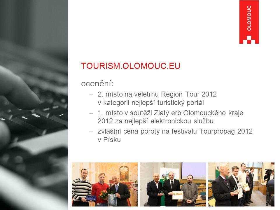TOURISM.OLOMOUC.EU ocenění: –2. místo na veletrhu Region Tour 2012 v kategorii nejlepší turistický portál –1. místo v soutěži Zlatý erb Olomouckého kr
