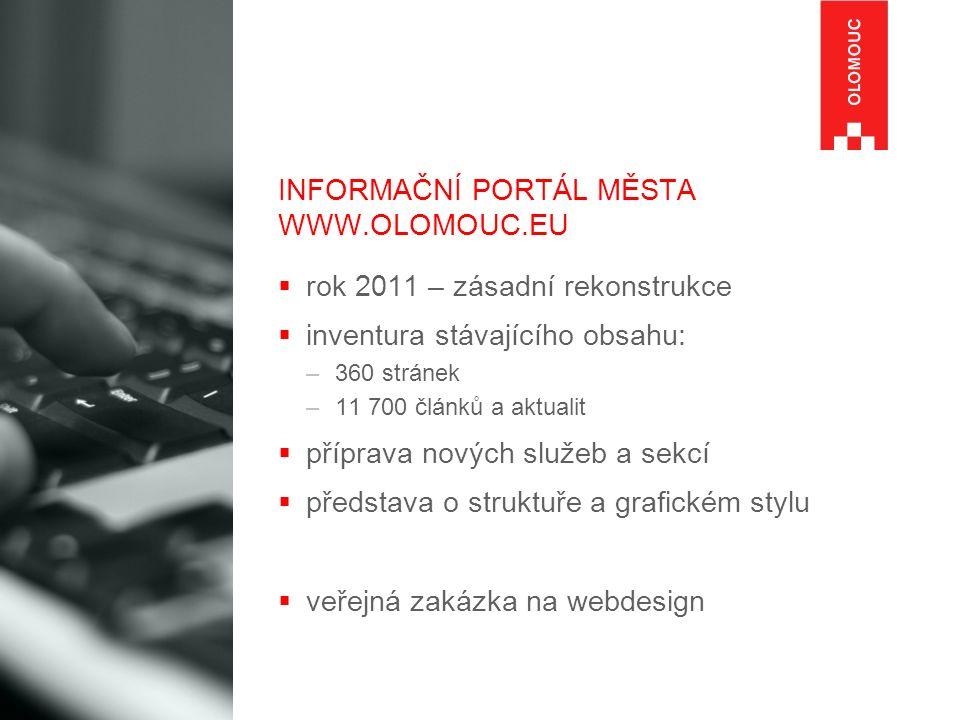 INFORMAČNÍ PORTÁL MĚSTA WWW.OLOMOUC.EU  rok 2011 – zásadní rekonstrukce  inventura stávajícího obsahu: –360 stránek –11 700 článků a aktualit  příp