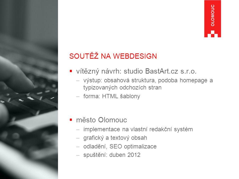 SOUTĚŽ NA WEBDESIGN  vítězný návrh: studio BastArt.cz s.r.o. –výstup: obsahová struktura, podoba homepage a typizovaných odchozích stran –forma: HTML