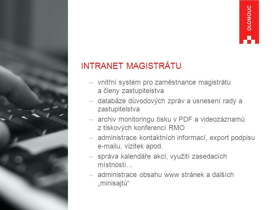 INTRANET MAGISTRÁTU –vnitřní systém pro zaměstnance magistrátu a členy zastupitelstva –databáze důvodových zpráv a usnesení rady a zastupitelstva –arc