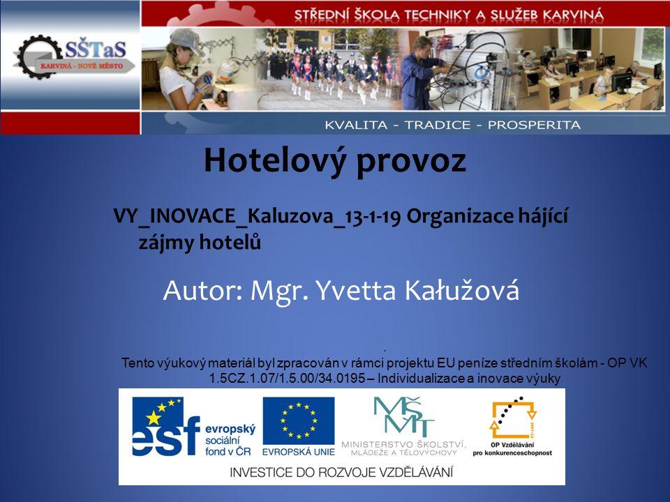 Hotelový provoz VY_INOVACE_Kaluzova_13-1-19 Organizace hájící zájmy hotelů. Tento výukový materiál byl zpracován v rámci projektu EU peníze středním š