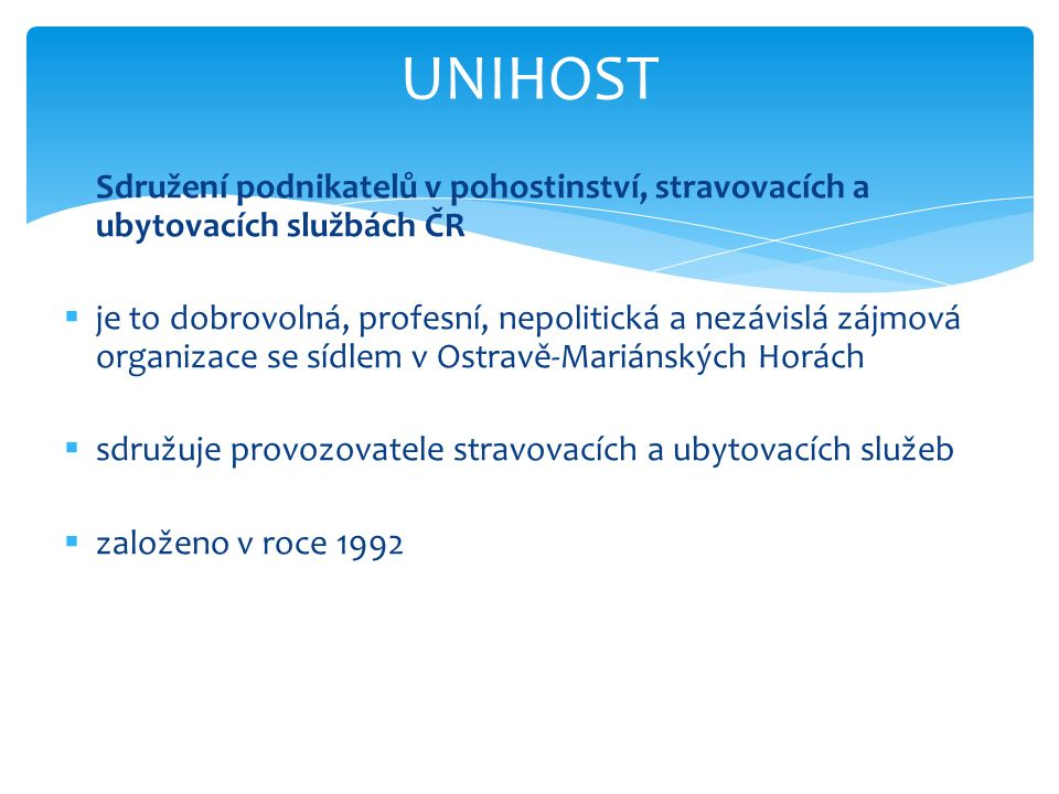 Sdružení podnikatelů v pohostinství, stravovacích a ubytovacích službách ČR  je to dobrovolná, profesní, nepolitická a nezávislá zájmová organizace se sídlem v Ostravě-Mariánských Horách  sdružuje provozovatele stravovacích a ubytovacích služeb  založeno v roce 1992 UNIHOST