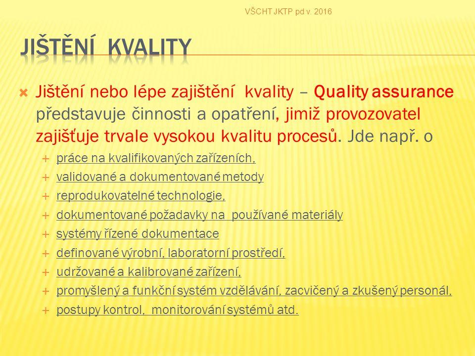  Jištění nebo lépe zajištění kvality – Quality assurance představuje činnosti a opatření, jimiž provozovatel zajišťuje trvale vysokou kvalitu procesů.