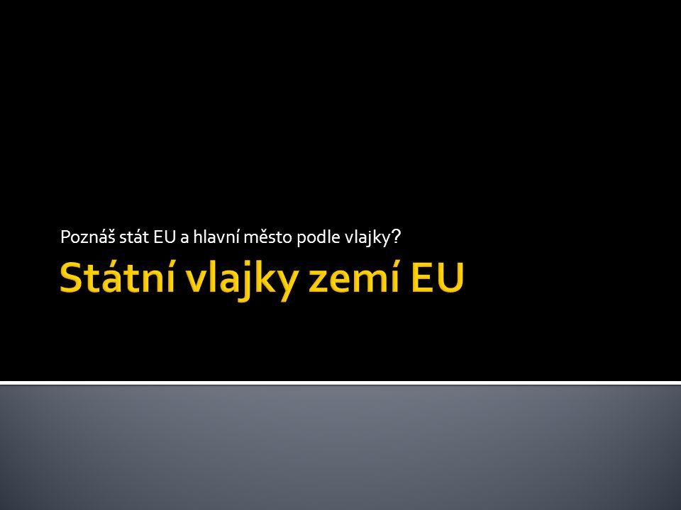 Poznáš stát EU a hlavní město podle vlajky