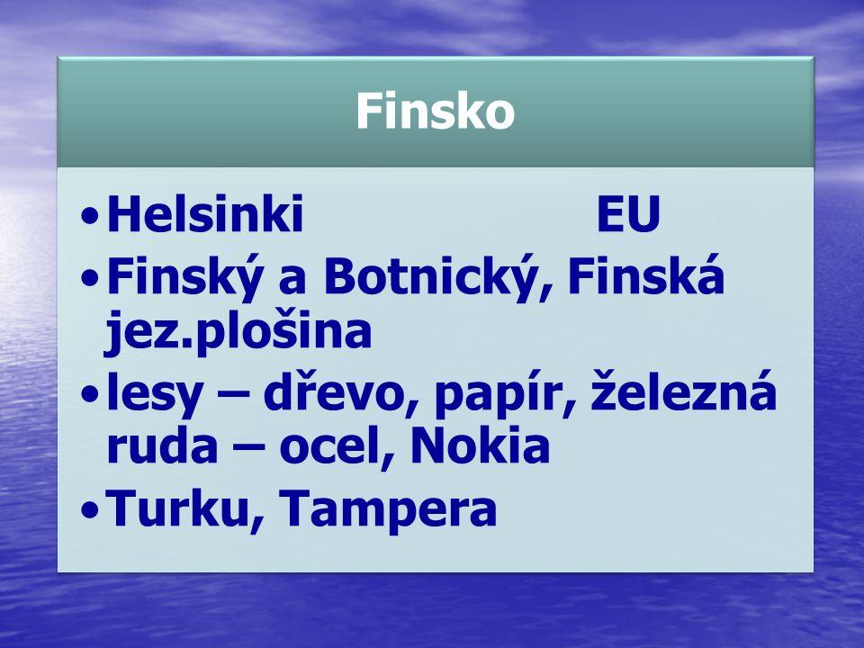 Finsko HelsinkiEU Finský a Botnický, Finská jez.plošina lesy – dřevo, papír, železná ruda – ocel, Nokia Turku, Tampera