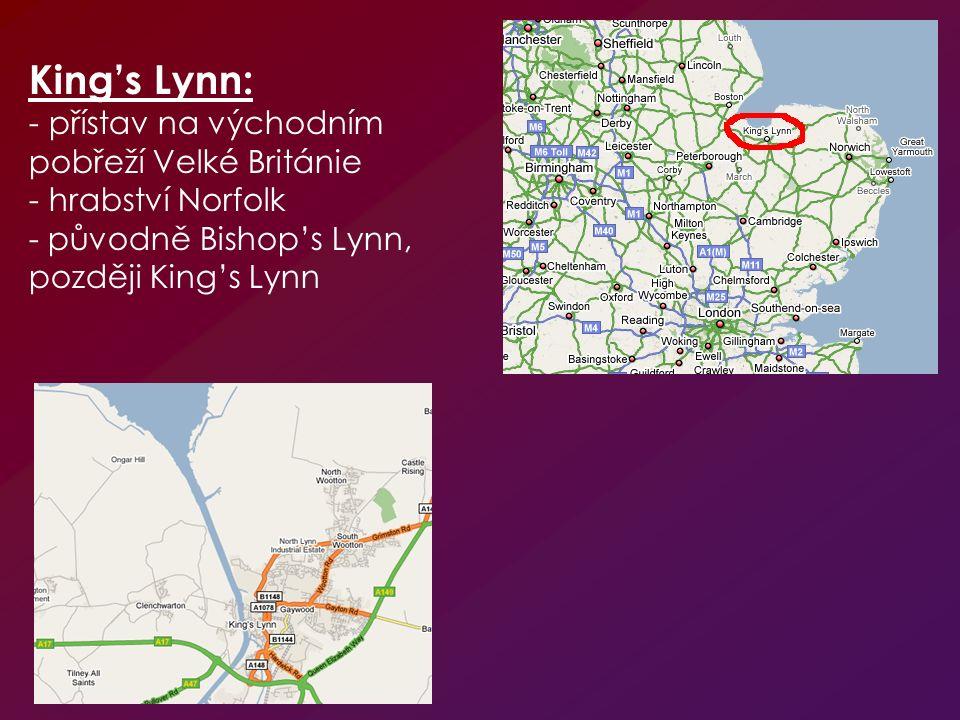 King's Lynn: - přístav na východním pobřeží Velké Británie - hrabství Norfolk - původně Bishop's Lynn, později King's Lynn