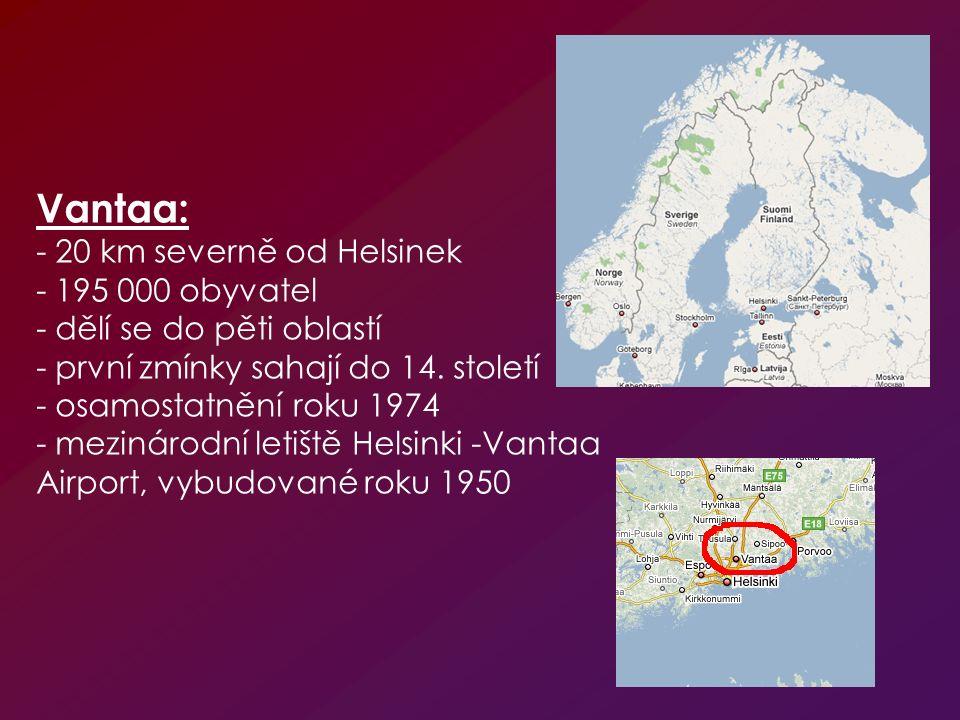 Vantaa: - 20 km severně od Helsinek - 195 000 obyvatel - dělí se do pěti oblastí - první zmínky sahají do 14. století - osamostatnění roku 1974 - mezi