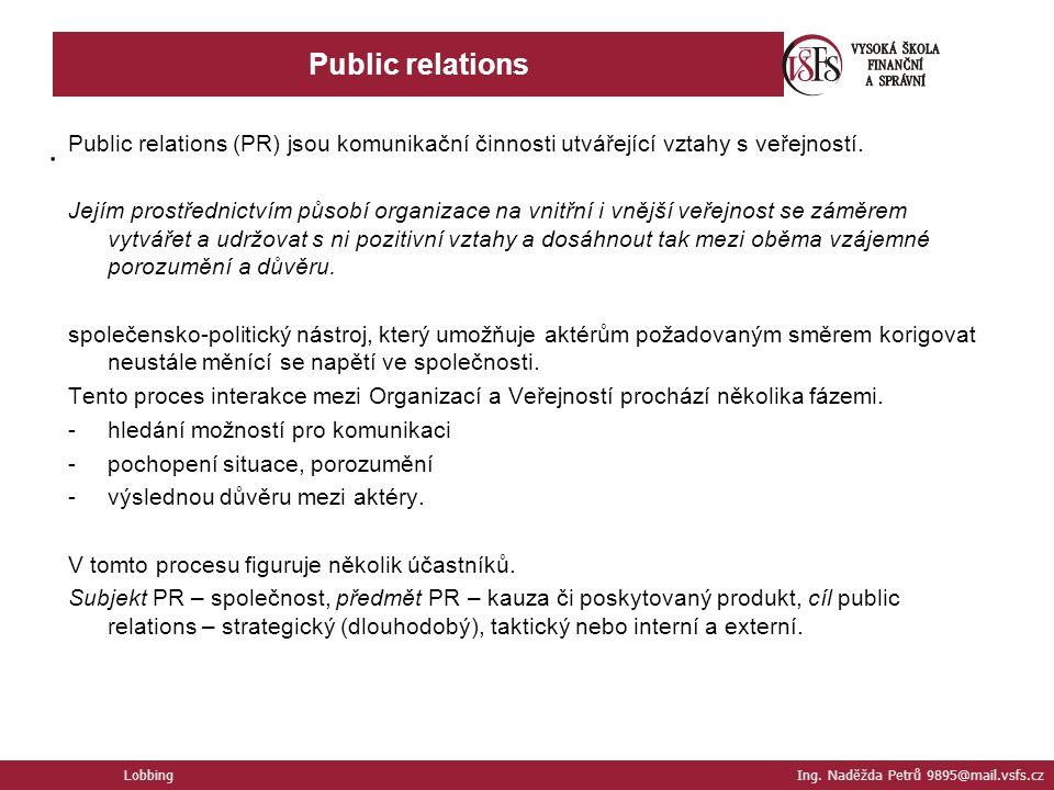 Public relations Lobbing Ing. Naděžda Petrů 9895@mail.vsfs.cz. Public relations (PR) jsou komunikační činnosti utvářející vztahy s veřejností. Jejím p