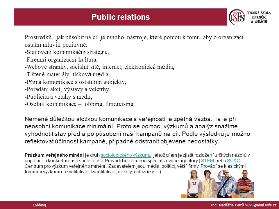 Public relations Lobbing Ing. Naděžda Petrů 9895@mail.vsfs.cz Prostředků, jak působit na c í l je mnoho, nástroje, které pomou k tomu, aby o organizac