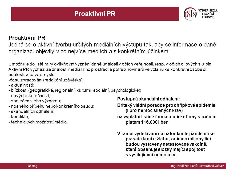 Lobbing Ing. Naděžda Petrů 9895@mail.vsfs.cz Proaktivní PR Jedná se o aktivní tvorbu určitých mediálních výstupů tak, aby se informace o dané organiza