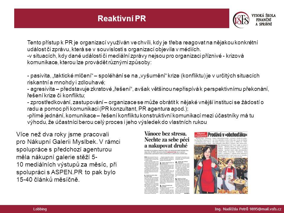 Lobbing Ing. Naděžda Petrů 9895@mail.vsfs.cz Reaktivní PR Tento přístup k PR je organizací využíván ve chvíli, kdy je třeba reagovat na nějakou konkré