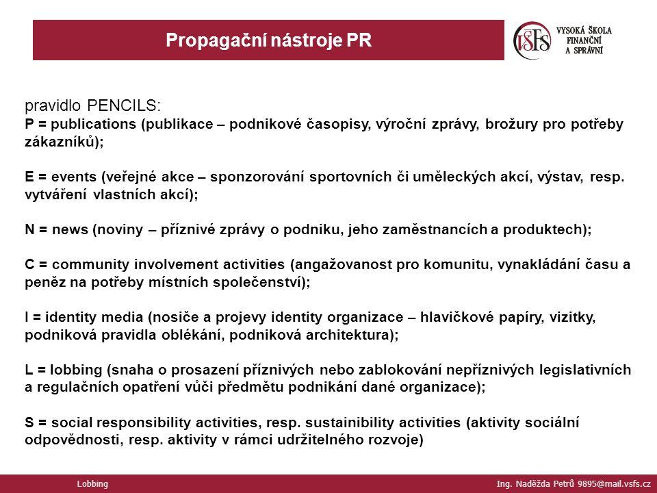 Lobbing Ing. Naděžda Petrů 9895@mail.vsfs.cz Propagační nástroje PR pravidlo PENCILS: P = publications (publikace – podnikové časopisy, výroční zprávy