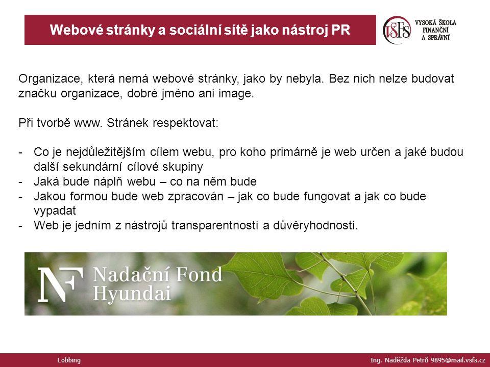 Lobbing Ing. Naděžda Petrů 9895@mail.vsfs.cz Webové stránky a sociální sítě jako nástroj PR Organizace, která nemá webové stránky, jako by nebyla. Bez