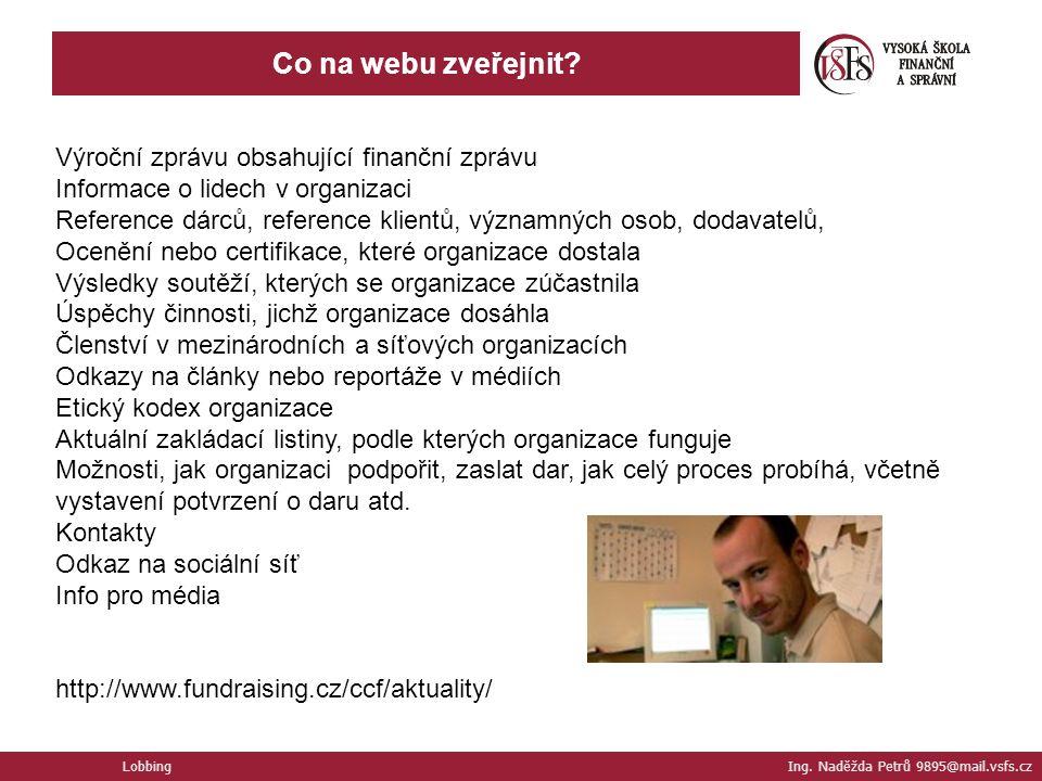 Lobbing Ing. Naděžda Petrů 9895@mail.vsfs.cz Co na webu zveřejnit.