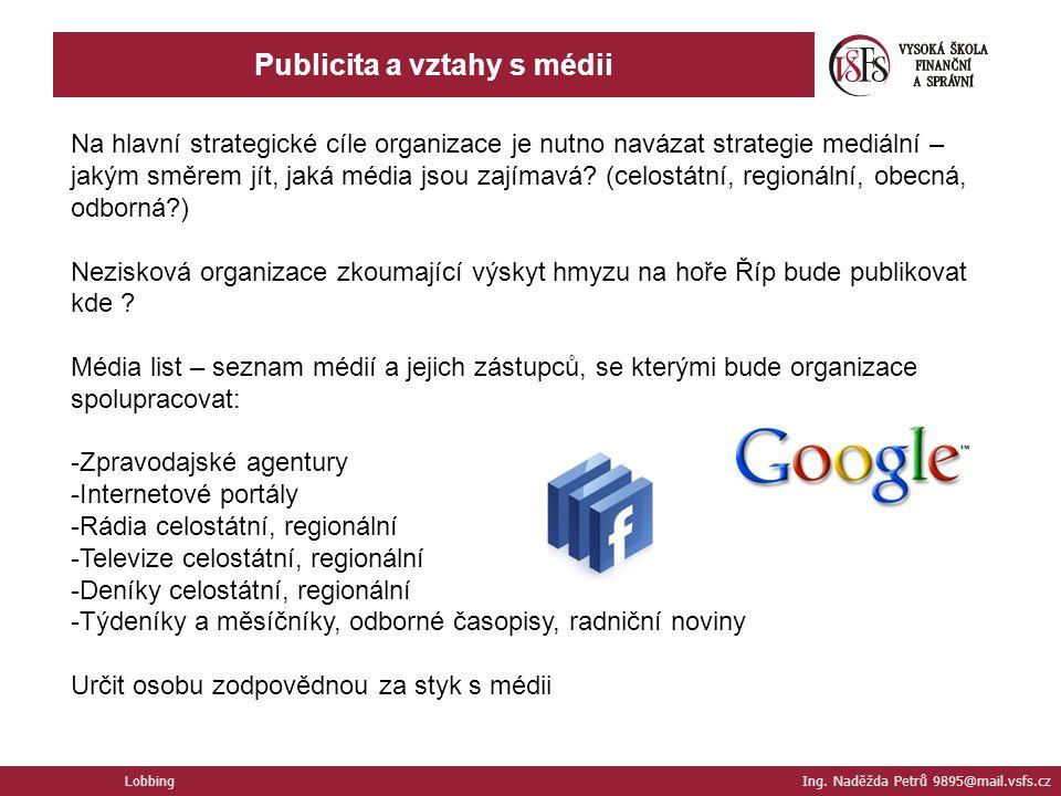 Lobbing Ing. Naděžda Petrů 9895@mail.vsfs.cz Publicita a vztahy s médii Na hlavní strategické cíle organizace je nutno navázat strategie mediální – ja
