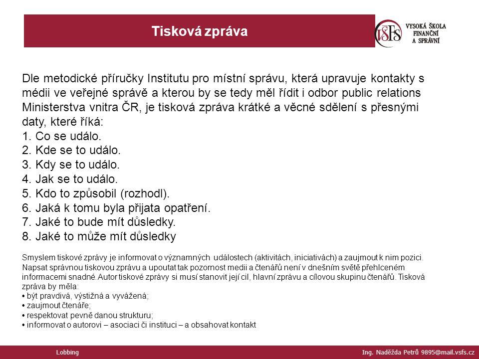 Lobbing Ing. Naděžda Petrů 9895@mail.vsfs.cz Tisková zpráva Dle metodické příručky Institutu pro místní správu, která upravuje kontakty s médii ve veř