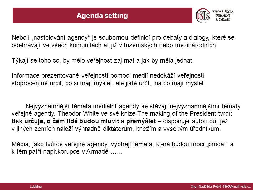 """Lobbing Ing. Naděžda Petrů 9895@mail.vsfs.cz Agenda setting Neboli """"nastolování agendy"""" je soubornou definicí pro debaty a dialogy, které se odehrávaj"""