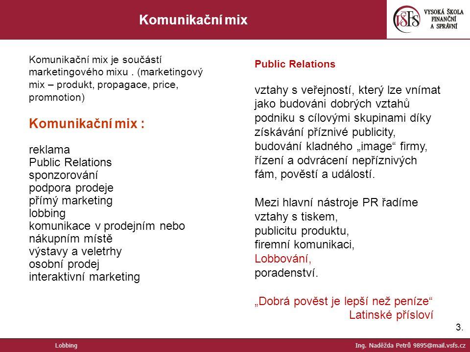 3.3. Komunikační mix Komunikační mix je součástí marketingového mixu. (marketingový mix – produkt, propagace, price, promnotion) Komunikační mix : rek