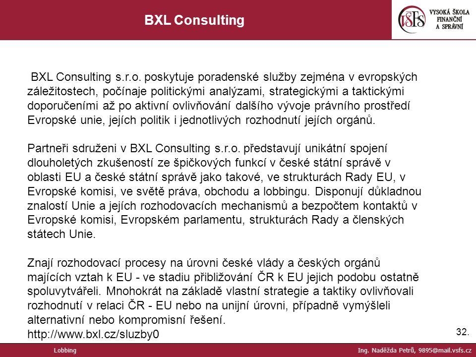 32. BXL Consulting BXL Consulting s.r.o. poskytuje poradenské služby zejména v evropských záležitostech, počínaje politickými analýzami, strategickými