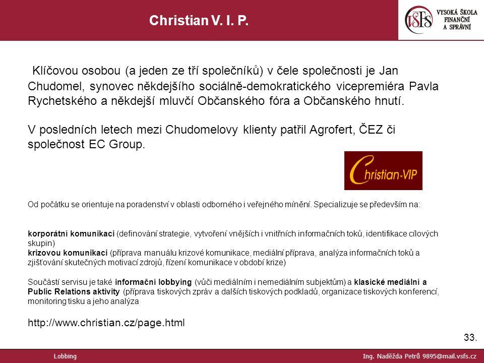 33. Christian V. I. P. Klíčovou osobou (a jeden ze tří společníků) v čele společnosti je Jan Chudomel, synovec někdejšího sociálně-demokratického vice