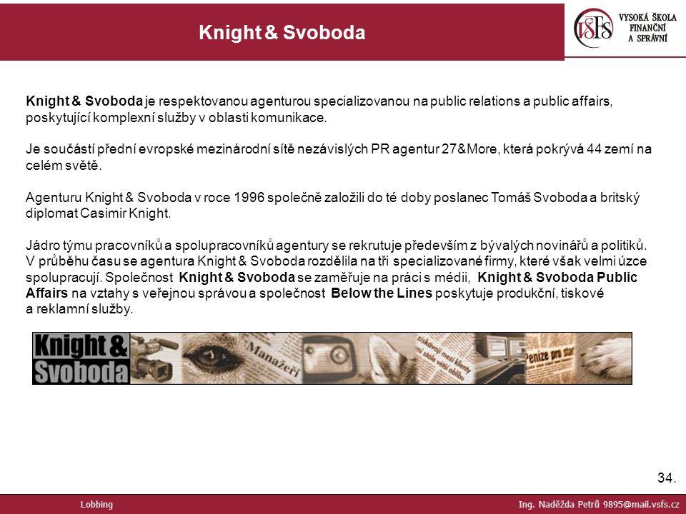34. Knight & Svoboda Lobbing Ing. Naděžda Petrů 9895@mail.vsfs.cz Knight & Svoboda je respektovanou agenturou specializovanou na public relations a pu