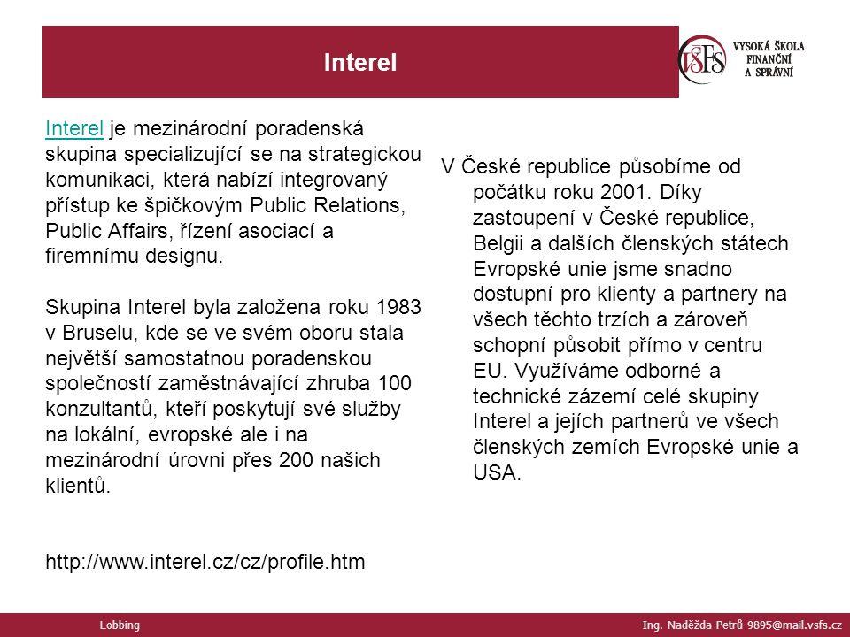 Interel Interel je mezinárodní poradenská skupina specializující se na strategickou komunikaci, která nabízí integrovaný přístup ke špičkovým Public Relations, Public Affairs, řízení asociací a firemnímu designu.