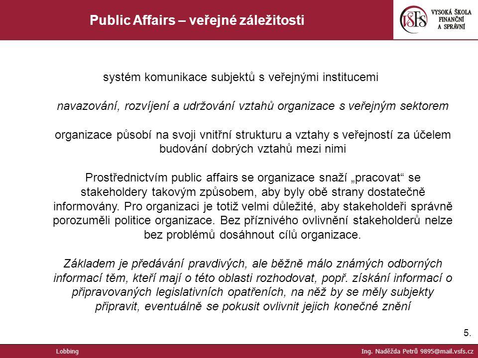 5.5. Public Affairs – veřejné záležitosti systém komunikace subjektů s veřejnými institucemi navazování, rozvíjení a udržování vztahů organizace s veř