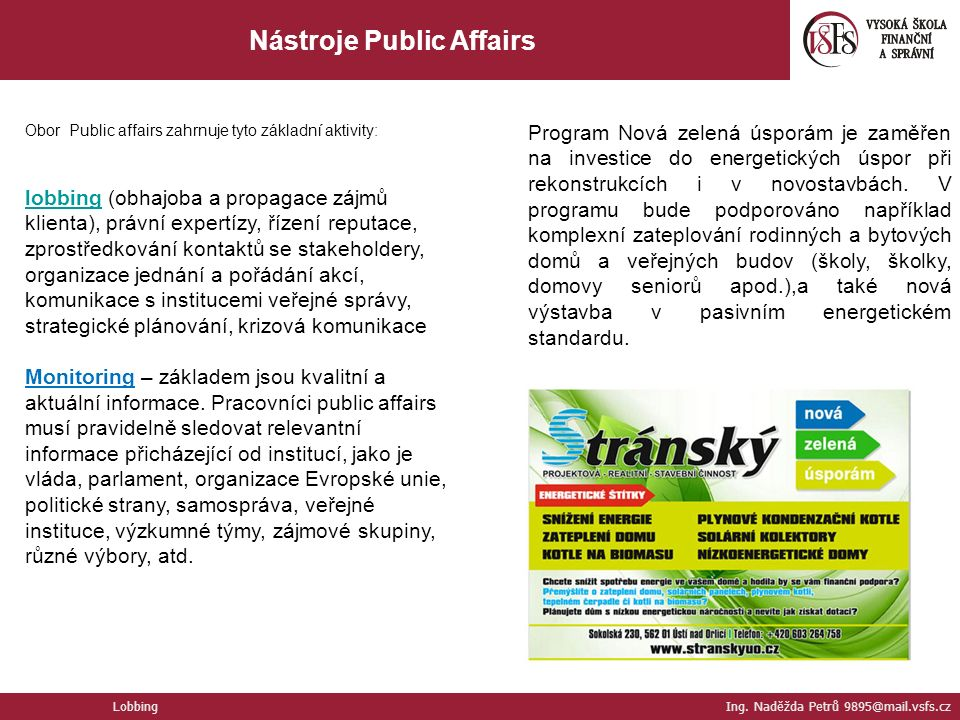 Nástroje Public Affairs Lobbing Ing. Naděžda Petrů 9895@mail.vsfs.cz Obor Public affairs zahrnuje tyto základní aktivity: lobbinglobbing (obhajoba a p