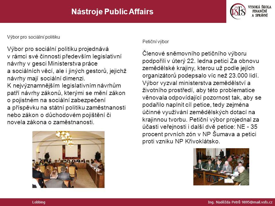 Nástroje Public Affairs Lobbing Ing. Naděžda Petrů 9895@mail.vsfs.cz Výbor pro sociální politiku Výbor pro sociální politiku projednává v rámci své či