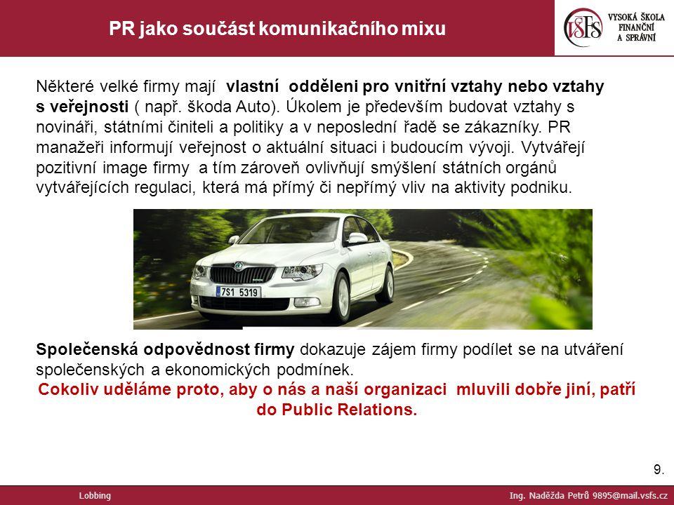 9.9. PR jako součást komunikačního mixu Některé velké firmy mají vlastní odděleni pro vnitřní vztahy nebo vztahy s veřejnosti ( např. škoda Auto). Úko