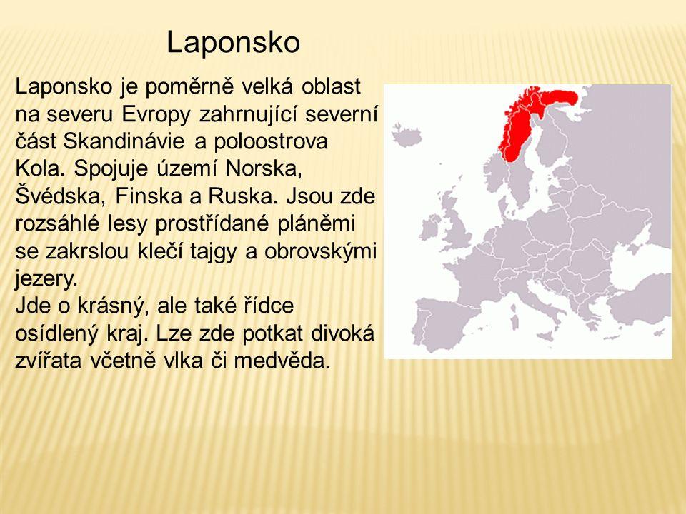 Laponsko Laponsko je poměrně velká oblast na severu Evropy zahrnující severní část Skandinávie a poloostrova Kola. Spojuje území Norska, Švédska, Fins