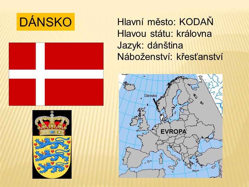 DÁNSKO Hlavní město: KODAŇ Hlavou státu: královna Jazyk: dánština Náboženství: křesťanství