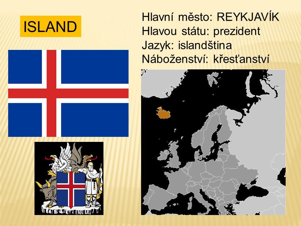 ISLAND Hlavní město: REYKJAVÍK Hlavou státu: prezident Jazyk: islandština Náboženství: křesťanství