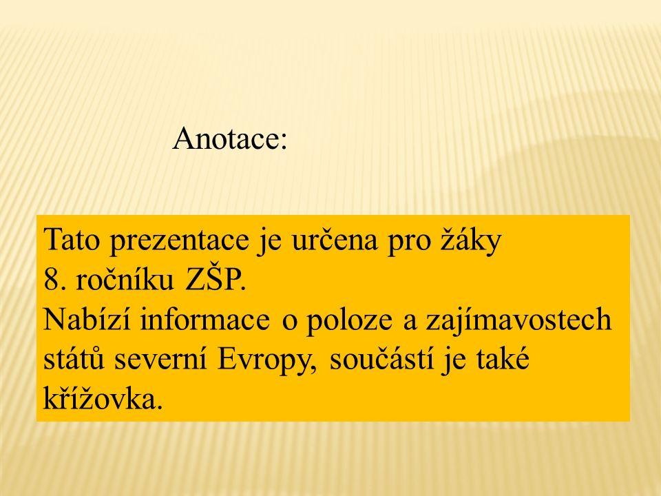 Anotace: Tato prezentace je určena pro žáky 8. ročníku ZŠP. Nabízí informace o poloze a zajímavostech států severní Evropy, součástí je také křížovka.