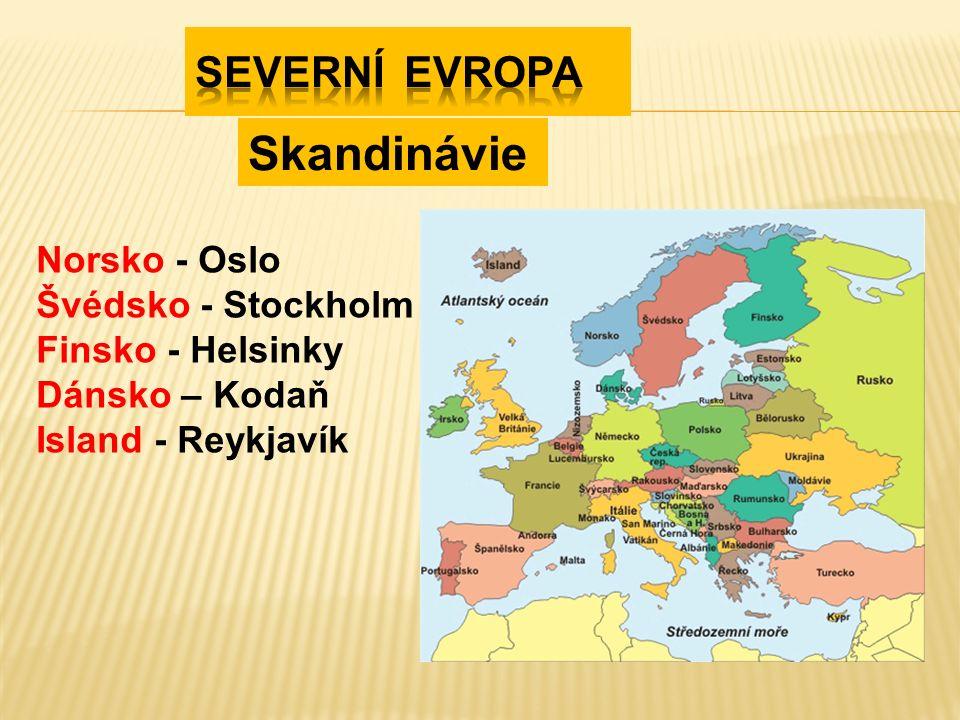 Norsko - Oslo Švédsko - Stockholm Finsko - Helsinky Dánsko – Kodaň Island - Reykjavík Skandinávie