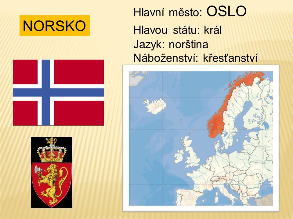 NORSKO Hlavní město: OSLO Hlavou státu: král Jazyk: norština Náboženství: křesťanství