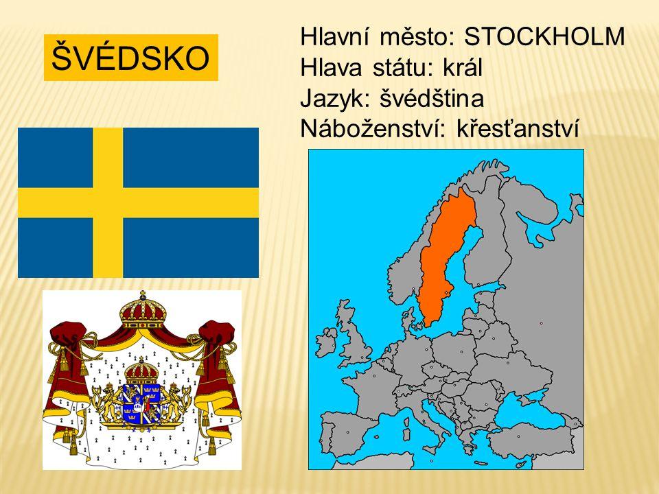 ŠVÉDSKO Hlavní město: STOCKHOLM Hlava státu: král Jazyk: švédština Náboženství: křesťanství